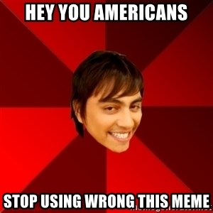 Un dia con paoly - hey you americans stop using wrong this meme