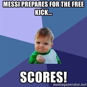 Success Kid - Messi prepares for the free kick... scores!