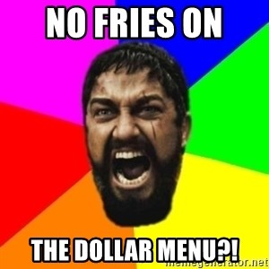 sparta - NO FRIES ON  THE DOLLAR MENU?!