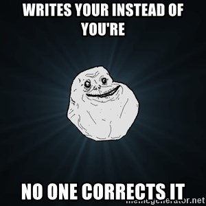 Forever Alone - writes your instead of you're no one corrects it