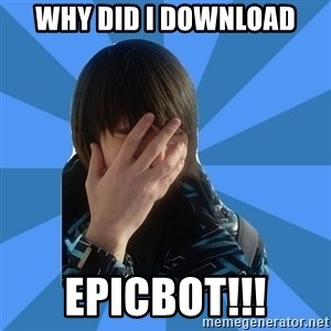 FACEPALM KITTY - Why did i download EPICBOT!!!
