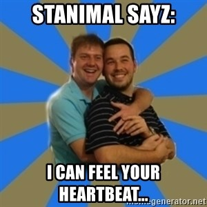 Stanimal - Stanimal sayz: I can feel your heartbeat...