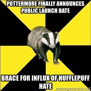 PuffBadger - pottermore finally ANNOUNCES public launch date brace for influx of Hufflepuff hate