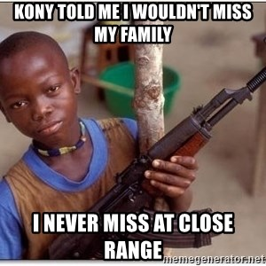african kid - Kony told me i wouldn't miss my family I never miss at close range