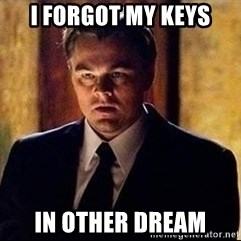 inception - I forgot my keys in other dream