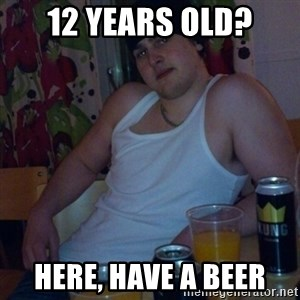 Scumbag rapist - 12 YEARS OLD? HERE, HAVE A BEER