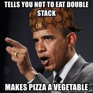 Scumbag Obama Claus - Tells you not to eat double stack makes pizza a vegetable