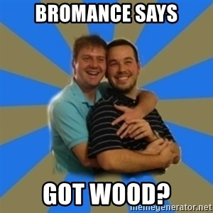 Stanimal - Bromance says GOt wood?