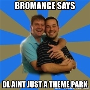 Stanimal - Bromance says DL AInt just a theme park