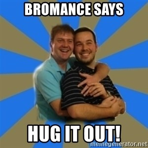 Stanimal - BromAnce says Hug it out!