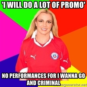 britney en chile - 'I WILL DO A LOT OF PROMO' NO PERFORMANCES FOR I WANNA GO AND CRIMINAL