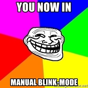 Trollface - you now in manual blink-mode
