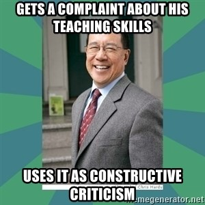 Goodguy Professor - gets a complaint about his teaching skills uses it as constructive criticism