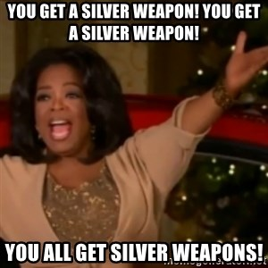 The Giving Oprah - You get a silver weapon! You get a silver weapon! you all get silver weapons!