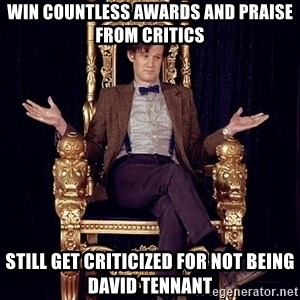 Hipster Doctor Who - Win countless awards and praise from critics still get criticized for not being david tennant