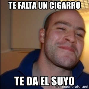 Good Guy Greg - Non Smoker - te falta un cigarro te da el suyo