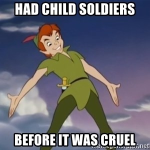 peter pan butt - Had child soldiers before it was cruel