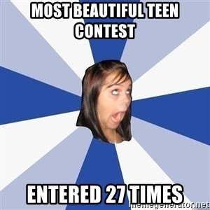 Annoying Facebook Girl - Most beautiful teen contest entered 27 times