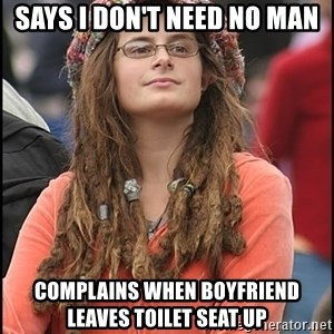 COLLEGE LIBERAL GIRL - says i don't need no man complains when boyfriend leaves toilet seat up