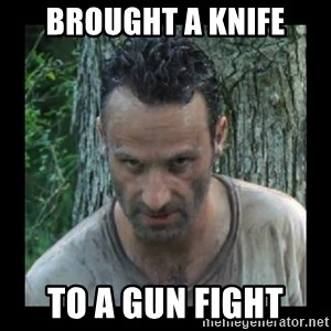 Badass Rick - BROUGHT A KNIFE TO A GUN FIGHT