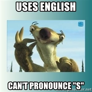 "Sid the Sloth - uses english can't pronounce ""s"""