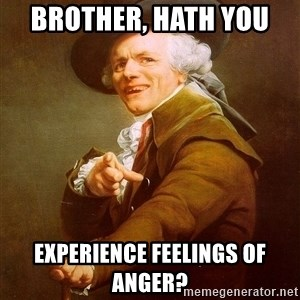 Joseph Ducreux - brother, hath you  experience feelings of anger?
