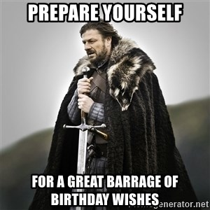 Game of Thrones - Prepare yourself for a great barrage of birthday wishes