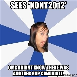 Annoying Facebook Girl - sees 'kony2012' Omg i didnt know there was another gop candidate!