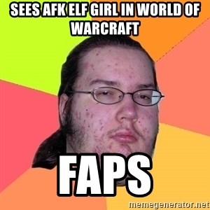 Butthurt Dweller - sees afk elf girl in world of warcraft faps