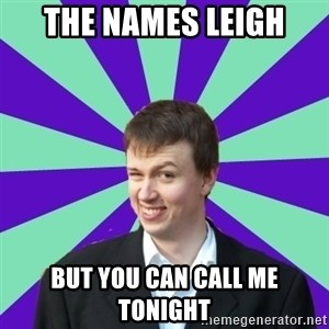 Pick Up Perv - The names leigh but you can call me tonight
