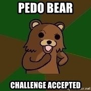 Pedobear Sees Potential - PEDO BEAR CHALLENGE ACcepted