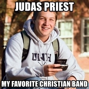 nice college kid - Judas priest My Favorite Christian Band