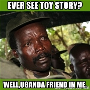Famous Joseph Kony - Ever see Toy Story? Well,uganda friend in me.