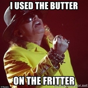fat axl - I used the butter on the fritter