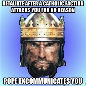 Medieval 2: Total War - retaliate after a catholic faction attacks you for no reason pope excommunicates you