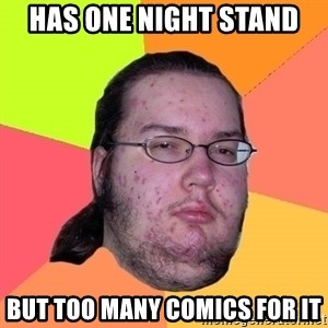 Butthurt Dweller - has one night stand but too many comics for it