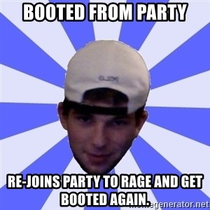 Mad Game Mike - Booted from party re-joins party to rage and get booted again.