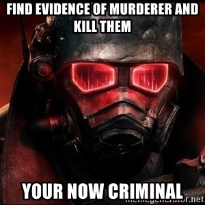 Fallout  - Find evidence of murderer and kill them Your now criminal