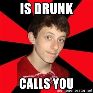 the snob - is drunk calls you
