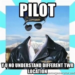 Pilot - pilot y u no understand different twr location