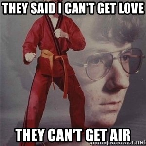 PTSD Karate Kyle - they said i can't get love they can't get air