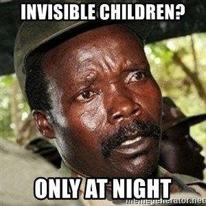 Good Guy Joe Kony - INVISIBLE CHILDREN? ONLY AT NIGHT