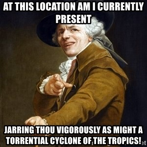 Joseph Ducreaux - At this location am I currently present Jarring thou vigorously as might a torrential cyclone of the tropics!