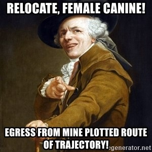 Joseph Ducreaux - Relocate, female canine! Egress from mine plotted route of trajectory!
