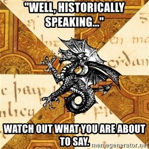 "History Major Heraldic Beast - ""Well, historically speaking..."" Watch out what you are about to say."