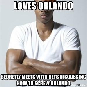 Scumbag Dwight - loves orlando secretly meets with nets discussing how to screw orlando