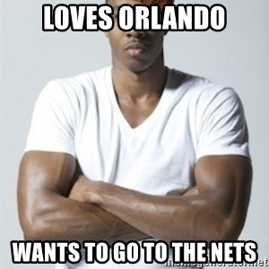 Scumbag Dwight - Loves orlando wants to go to the nets