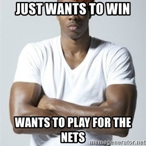 Scumbag Dwight - Just wants to win Wants to play for the nets