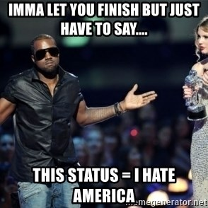 Kanye West Just Sayin - Imma let you finish but just have to say.... this status = i hate america