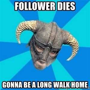 skyrim stan - Follower dies gonna be a long walk home